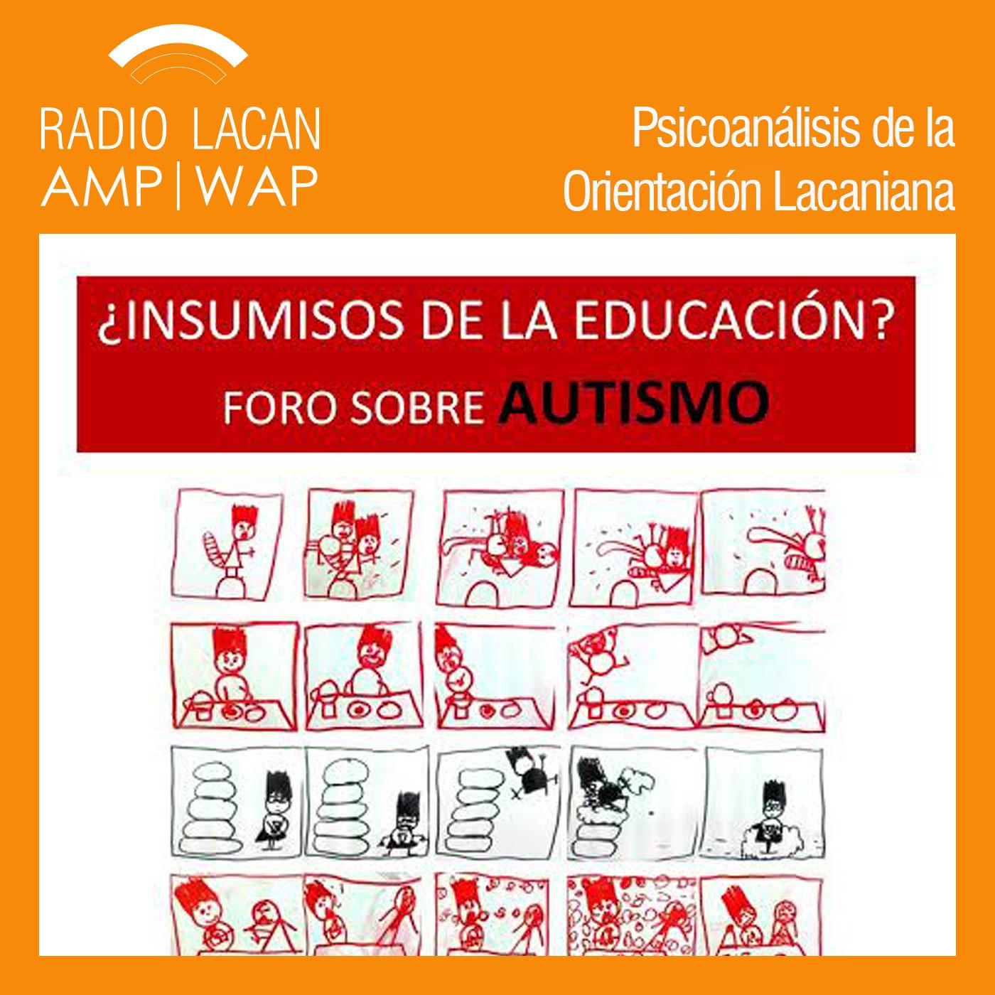 RadioLacan.com | <![CDATA[¿Insumisos de la educación? Foro sobre Autismo. Conferencia: El autismo sin marcadores]]>