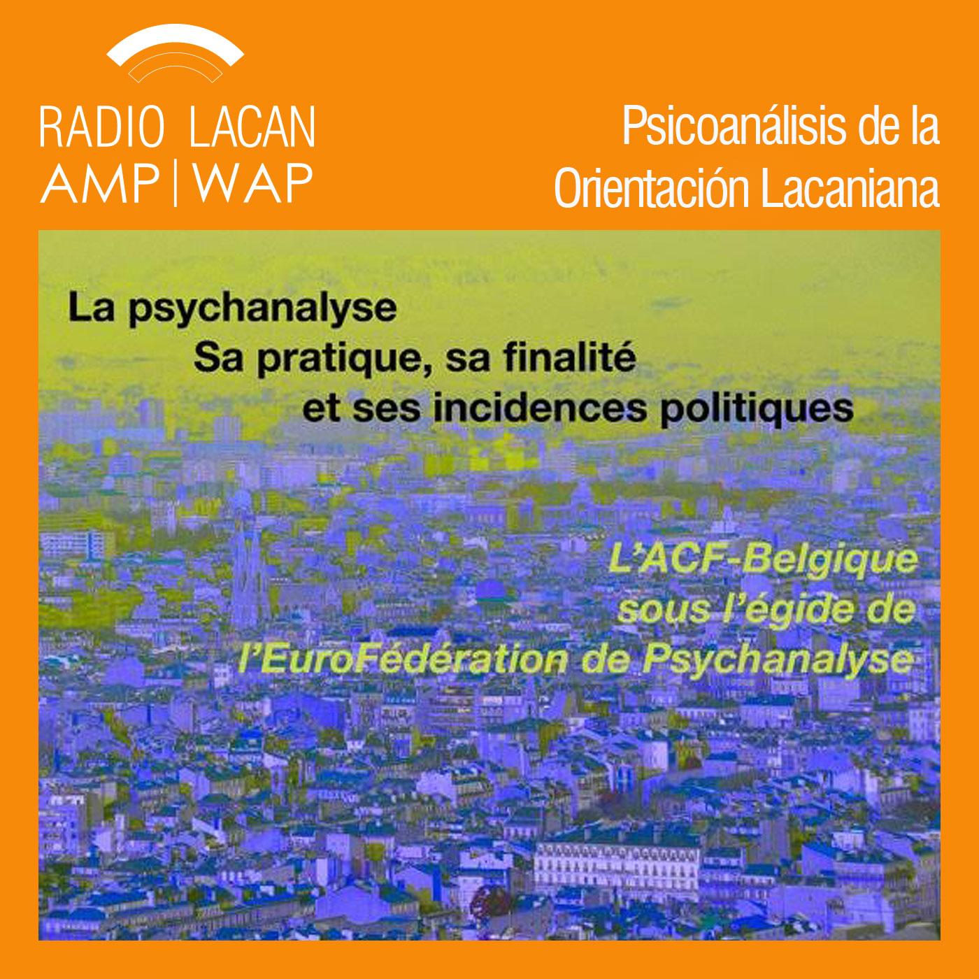 RadioLacan.com | <![CDATA[Noche de la ACF-Bélgica: El psicoanálisis hoy. Su práctica, su finalidad y sus incidencias políticas]]>